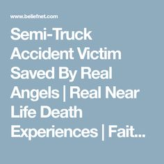 Semi-Truck Accident Victim Saved By Real Angels | Real Near Life Death Experiences | Faith Video | Angel Encounters | Angelic Encounterings | 700 Club | Miraculous Events | - Beliefnet