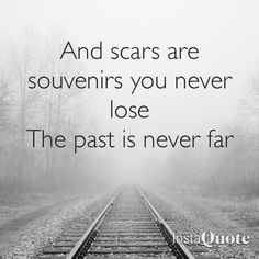 """""""And scars are souvenirs you never lose. The past is never far."""""""