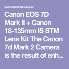 Canon EOS 7D Mark II + Canon 18-135mm IS STM Lens Kit The Canon 7d Mark 2 Camera is the result of enhancing the impressive 7d Body. Canon does it again with this particular Canon Camera. Quicker, More powerful. Designed for Action. If you would like for a sports shooter then you have located it. Canon's 7d II digital camera body is not actually merely a thrill seeker digital slr it is priced extremely well at the same time. Its the Ferrari for a commodore selling price.
