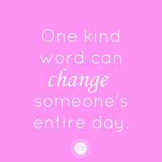 Change someone's day today. #quote #inspired