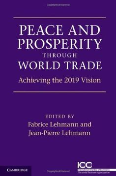 Peace and Prosperity Through World Trade by Jean-Pierre Lehmann. $8.79. 335 pages. Publisher: Cambridge University Press (March 1, 2011)