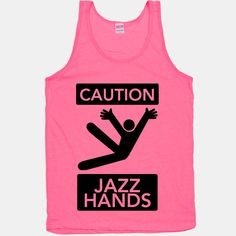 Caution: Jazz Hands | T-Shirts, Tank Tops, Sweatshirts and Hoodies | HUMAN
