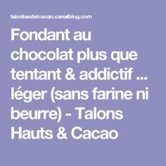 Fondant au chocolat plus que tentant & addictif ... léger (sans farine ni beurre) - Talons Hauts & Cacao