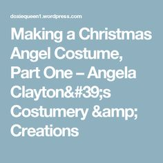 Making a Christmas Angel Costume, Part One – Angela Clayton's Costumery & Creations