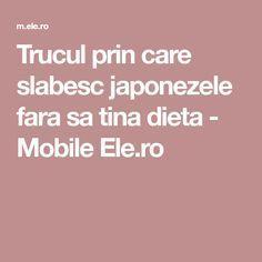Trucul prin care slabesc japonezele fara sa tina dieta - Mobile Ele.ro Health, Diet, Silhouettes, Varicose Veins, Health Care, Salud