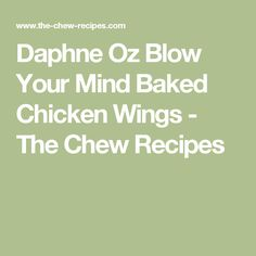Daphne Oz Blow Your Mind Baked Chicken Wings - The Chew Recipes