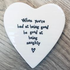East of India porcelain heart shaped coaster. When you're bad at being good be good at being naughty Being Good, Felt Hearts, Keepsakes, White Porcelain, Love Heart, Hangers, Heart Shapes, Coasters, Good Things