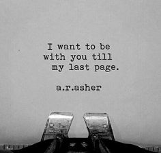 "Love quotes - ""I want to be with you till my last page"" {Courtesy of Quote Burd}"