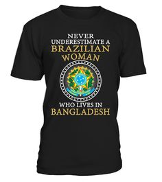 Never Underestimate a Brazilian Woman Who Lives in Bangladesh #Brazilian