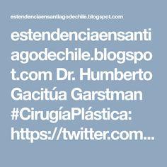 estendenciaensantiagodechile.blogspot.com  Dr. Humberto Gacitúa Garstman #CirugíaPlástica: https://twitter.com/theimagechile