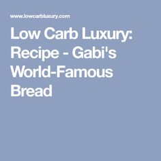 Low Carb Luxury: Recipe - Gabi's World-Famous Bread