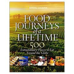 National Geographic's 500 Food Journeys of a Lifetime