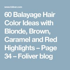 60 Balayage Hair Color Ideas with Blonde, Brown, Caramel and Red Highlights – Page 34 – Foliver blog