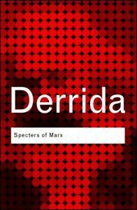 Specters of Marx - by Jacques Derrida : Routledge, 2006. Dawsonera ebook