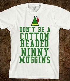 DON'T BE A COTTON HEADED NINNY MUGGINS #CHRISTMAS #HOLIDAY #GIFT #SHIRT #COTTONHEADED #NINNYMUGGINS #MOVIE #FUNNY #CHRISTMASGIFT #CHRISTMASSHIRT