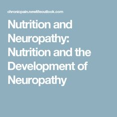 Nutrition and Neuropathy: Nutrition and the Development of Neuropathy http://the-neuropathy-solution-method.blogspot.com