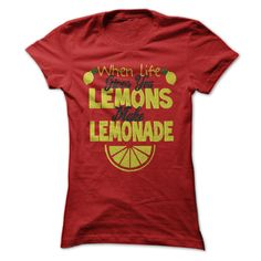 (Top Tshirt) When Life Gives You Lemons Make Lemonade at Top Sale Tshirt Hoodies, Tee Shirts