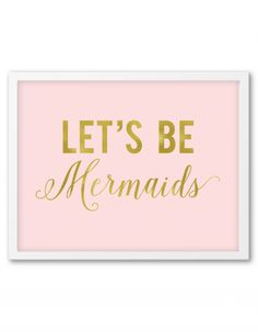 Free Printable Gold Let's Be Mermaids Art from @chicfetti - easy wall art DIY