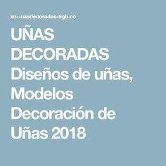 UÑAS DECORADAS Diseños de uñas, Modelos Decoración de Uñas 2018