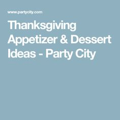 Thanksgiving Appetizer & Dessert Ideas - Party City