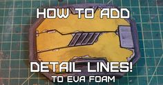 This is a great trick for quickly making clean lines in EVA and require no dremel or power tools.  This works wonderfully for precise machine lines, or other decorative details.
