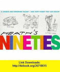 Heaths Nineties (9780340695319) Michael Heath , ISBN-10: 0340695315  , ISBN-13: 978-0340695319 ,  , tutorials , pdf , ebook , torrent , downloads , rapidshare , filesonic , hotfile , megaupload , fileserve
