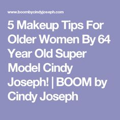 5 Makeup Tips For Older Women By 64 Year Old Super Model Cindy Joseph! | BOOM by Cindy Joseph