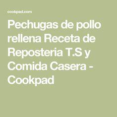 Pechugas de pollo rellena Receta de Reposteria T.S y Comida Casera - Cookpad