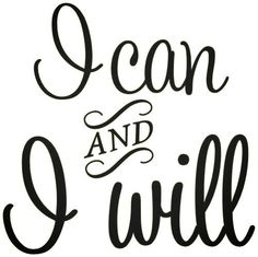 I can AND I will. #inspiration