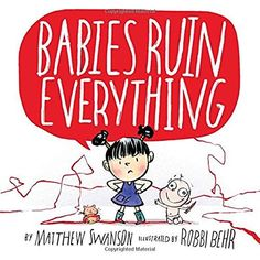 Babies Ruin Everything by Matthew Swanson, illustrated by Robbi Behr. A big sister becomes convinced her new baby brother is ruining everything. Find under E SWA New Children's Books, Books 2016, Books To Read, Kid Books, New Sibling, Beach Reading, Fiction And Nonfiction, Chapter Books, Learn To Love