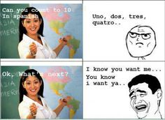 I want to take Spanish just to say this in class.