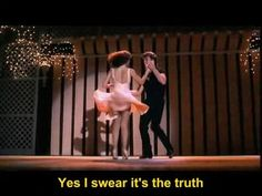 From the movie Dirty Dancing - Time of my Life ...