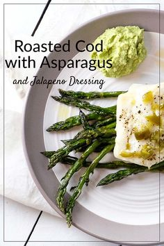 Roasted Cod with Asparagus and Jalapeno dressing with avocado puree.