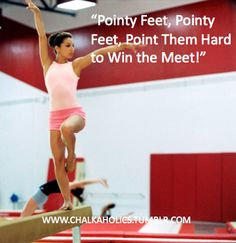 Pointy feet, pointy feet, point them hard and win the meet:)