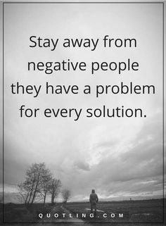 negative people quotes Stay away from negative people they have a problem for every solution.