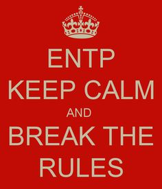 ENTP KEEP CALM AND  BREAK THE RULES