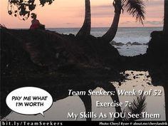 Team Seekers Week 9 of 52 ~ Exercise 7: My Skills As YOU See Them Why do other people's understanding of your skills matter?  Listen to explore more.