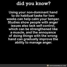 Use non dominant hand to manage anger.