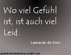 ~Leonardo da Vinci {Where there is lots of feeling, there is also lots of sorrow} True Quotes, Words Quotes, Sayings, Favorite Quotes, Best Quotes, Romantic Humor, German Quotes, Tabu, Magic Words