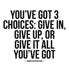 We always vote for choice #3 - give it all you've got. Compete for your life.