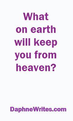 What on earth will keep you from heaven?   Daphne Tarango   DaphneWrites.com