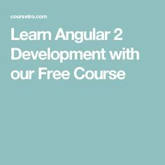 Learn Angular 2 Development with our Free Course