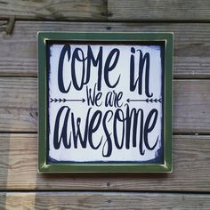 Come in we are awesome, Modern inspired Wood Sign, Framed Wall Art, Welcome…