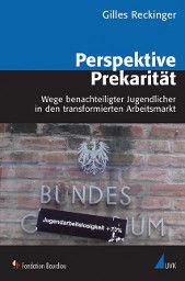 """""""Perspektive Prekarität"""" - Wege benachteiligter Jugendlicher in den transformierten Arbeitsmarkt. Ein Buch von Gilles Reckinger, erschienen bei UVK!"""