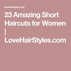 23 Amazing Short Haircuts for Women | LoveHairStyles.com