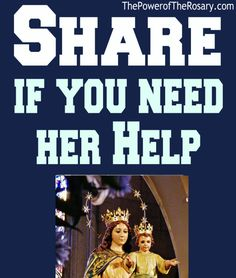 REPIN IF YOU NEED HER HELP!   http://www.thepoweroftherosary.com/rosary-power-blog/mary-help-of-christians-help-for-suffering-humanity