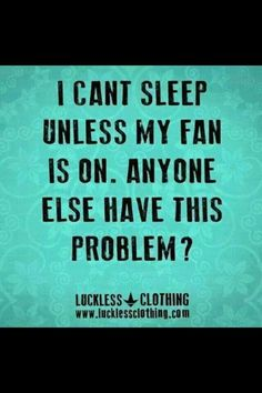 I need a fan on to be able to sleep