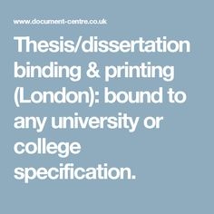 bound dissertation london At mail boxes etc london - victoria we know what a headache it can be to get your dissertation, thesis or assignment printed and bound while we can't help you with all the hard work that goes into writing it, the team at mail boxes etc london - victoria can certainly print and bind it beautifully to your exact specifications for you to collect in time to meet your submission deadline.