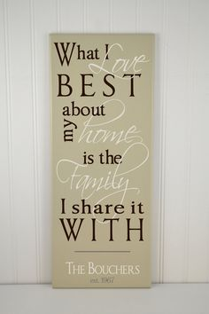 "Wood Quote Sign ""What I Love Most About My Home is who I share it with""  Personalized Family Name Sign with Established Date -Home /Family wooden Plaque on Etsy"