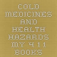Cold Medicines and Health Hazards - My 4-1-1 Books